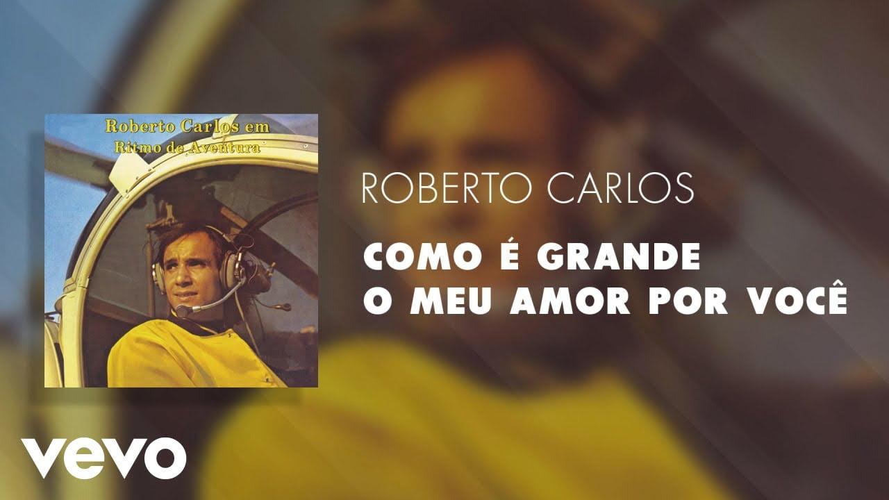 Baixar Roberto Carlos - Como é Grande o Meu Amor por Você em MP3